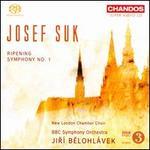 Josef Suk: Ripening; Symphony No. 1
