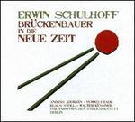 Erwin Schulhoff: Brnckenbauer in die Neue Zeit