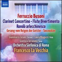 Ferruccio Busoni: Clarinet Concertino; Flute Divertimento; Rond� arlecchinesco - Gianluca Terranova (tenor); Gianmarco Casani (clarinet); Laura Minguzzi (flute); Orchestra Sinfonica di Roma;...