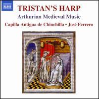 Tristan's Harp - Capilla Antigua de Chinchilla; Jos� Ferrero (conductor)