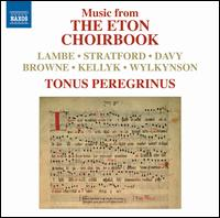 Music from the Eton Choirbook - Tonus Peregrinus; Antony Pitts (conductor)