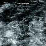 Gy�rgy Kurt�g, Gy�rgy Ligeti: Music for Viola