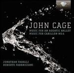 John Cage: Music for an Aquatic Ballet; Music for Carillon No. 6