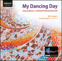 My Dancing Day: Choral Music by Richard Rodney Bennett - Edward Goater (tenor); Olivia Robinson (soprano); BBC Singers (choir, chorus); Paul Brough (conductor)