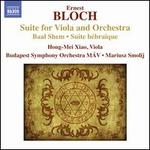 Bloch: Suite for Viola and Orchestra; Baal Shem; Suite h�bra�que
