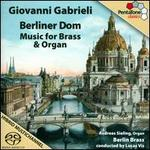 Giovanni Gabrieli: Berliner Dom - Music for Brass & Organ