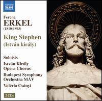 Ferenc Erkel: King Stephen - Akos Ambrus (baritone); D�m�t�r Pint�r (bass); Ferenc Valter (bass); Ildik� Sz�k�cs (soprano); J�nos F�trai (baritone);