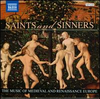 Saints and Sinners: The Music of Medieval and Renaissance Europe -