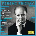 Ferenc Fricsay: Complete Recordings on Deutsche Grammophon, Vol. 2 - Operas, Choral Works