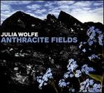 Wolfe: Anthracite Fields [Bang on a Can All Stars; Choir of Trinity Wall Street ] [Cantaloupe: Ca21111]
