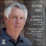 Mark Abel: Home is a Harbor-the Palm Trees Are Restless