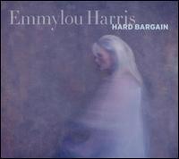 Hard Bargain - Emmylou Harris