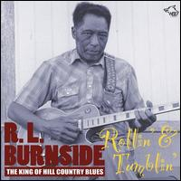 Rollin' & Tumblin': The King of Hill Country Blues - R.L. Burnside