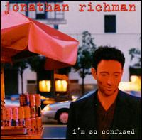 I'm So Confused - Jonathan Richman