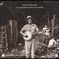 An Untamed Sense of Control - Roscoe Holcomb