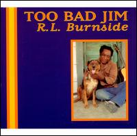 Too Bad Jim - R.L. Burnside