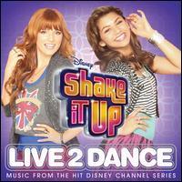 Shake It Up: Live 2 Dance - Original Television Soundtrack