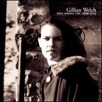 Hell Among the Yearlings - Gillian Welch