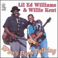 Who's Been Talking - Lil' Ed Williams / Willie Kent