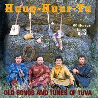 60 Horses in My Herd: Old Songs and Tunes of Tuva - Huun-Huur-Tu