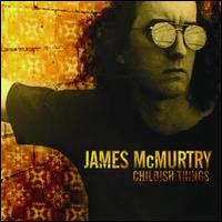 Childish Things - James McMurtry