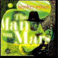 The Man from Mars - Smokey Wilson