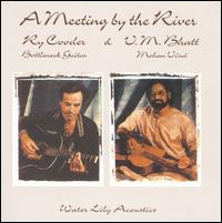 A Meeting by the River - Ry Cooder & V.M. Bhatt