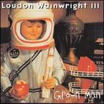 Grown Man - Loudon Wainwright III