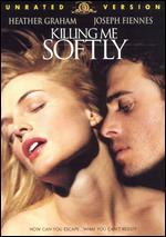 Killing Me Softly [Unrated]