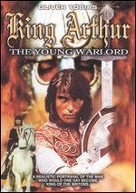 King Arthur, the Young Warlord
