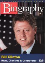 Biography: Bill Clinton - Hope, Charisma, Controversy
