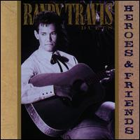 Heroes and Friends - Randy Travis