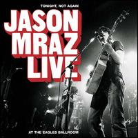 Tonight, Not Again: Jason Mraz Live at the Eagles Ballroom - Jason Mraz