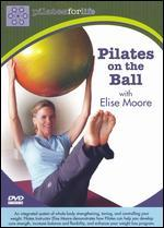 Elise Moore: Pilates for Life - Pilates on the Ball