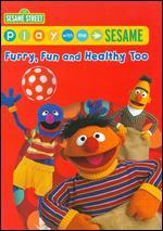 Play with Me Sesame: Furry, Fun and Healthy Too