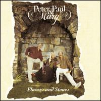 Flowers and Stones - Peter, Paul and Mary