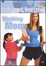 Look Great Feel Great: Working Mom Fitness