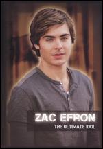 Zac Efron: The Ultimate Idol