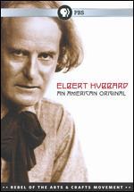 Elbert Hubbard: An American Original - Paul Lamont