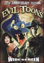 Evil Toons [20th Anniversary Edition]