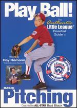 Play Ball! The Authentic Little League Baseball Guide - Basic Pitching