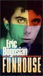 Eric Bogosian: Fun House