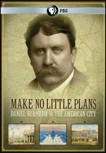 Make No Little Plans: Daniel Burnham and the American City - Judith Paine McBrien