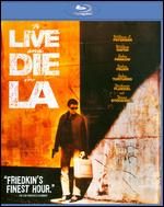 To Live and Die in L.A. [Blu-ray] - William Friedkin