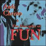 Andi Christo and the Disciples of Fun