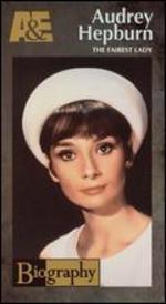 Biography: Audrey Hepburn - The Fairest Lady