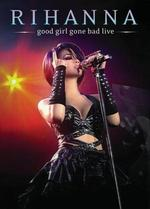 Rihanna: Good Girl Gone Bad Live