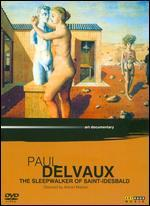 Paul Delvaux: The Sleepwalker of Saint Idesbald