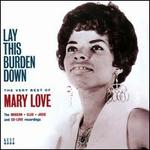 Lay This Burden Down-the Very Best of Mary Love