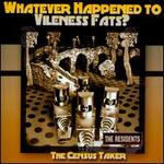 Whatever Happened to Vileness Fats?/The Census Taker